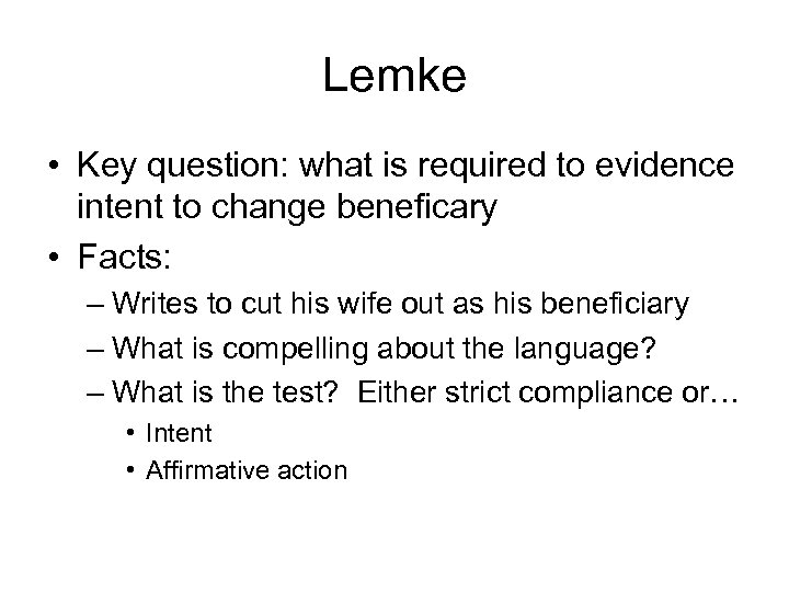 Lemke • Key question: what is required to evidence intent to change beneficary •