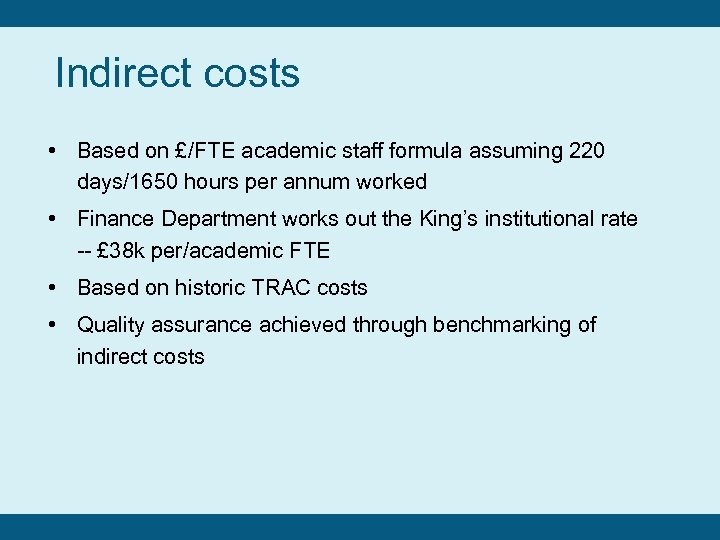 Indirect costs • Based on £/FTE academic staff formula assuming 220 days/1650 hours per