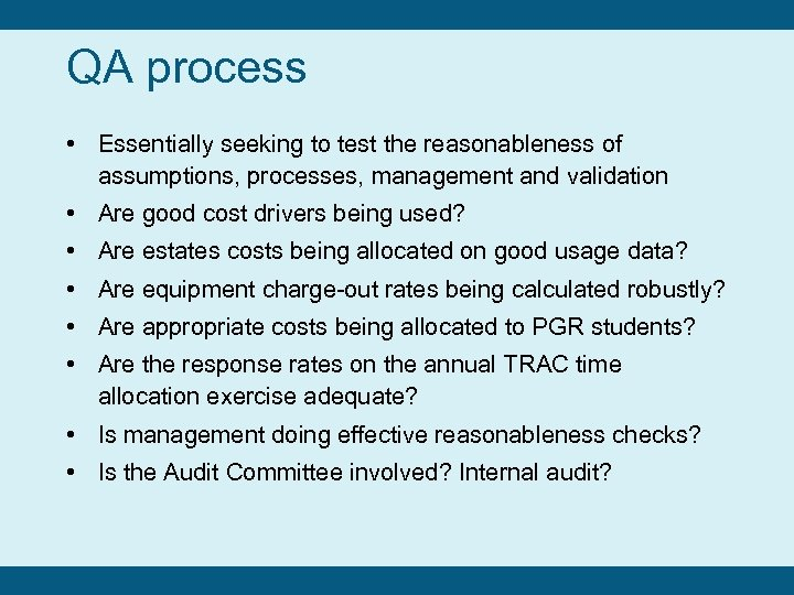 QA process • Essentially seeking to test the reasonableness of assumptions, processes, management and