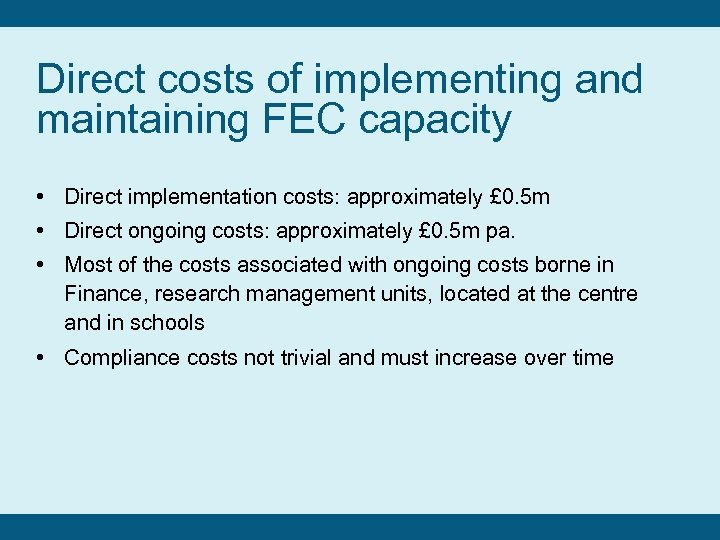 Direct costs of implementing and maintaining FEC capacity • Direct implementation costs: approximately £
