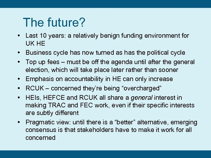 The future? • Last 10 years: a relatively benign funding environment for UK HE