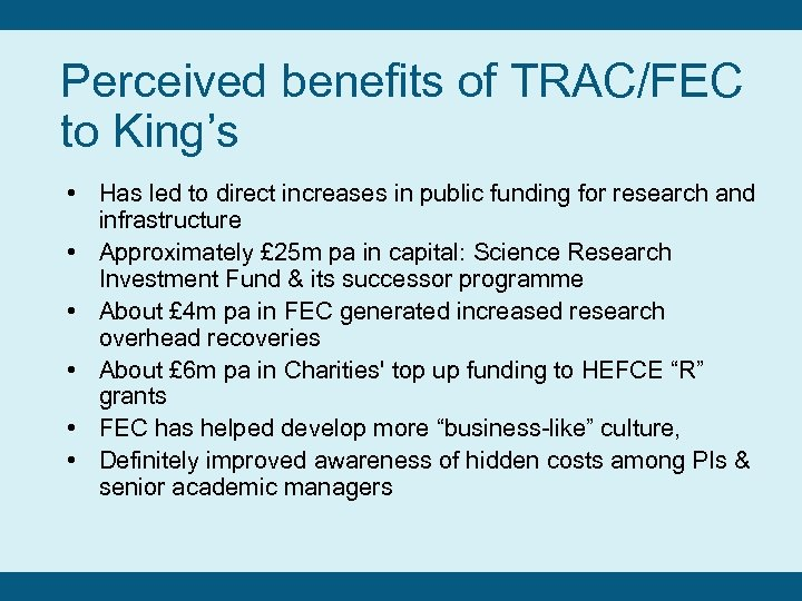 Perceived benefits of TRAC/FEC to King's • Has led to direct increases in public
