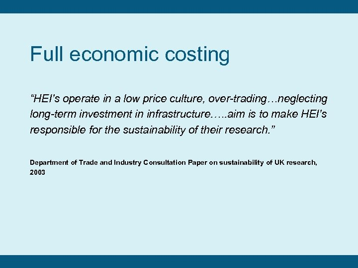 "Full economic costing ""HEI's operate in a low price culture, over-trading…neglecting long-term investment in"