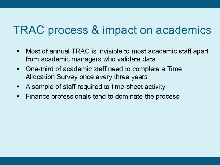 TRAC process & impact on academics • Most of annual TRAC is invisible to