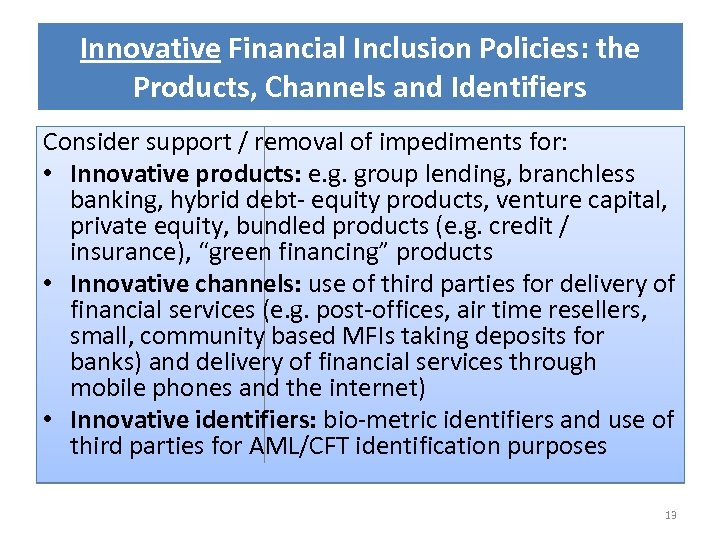 Innovative Financial Inclusion Policies: the Products, Channels and Identifiers Consider support / removal of