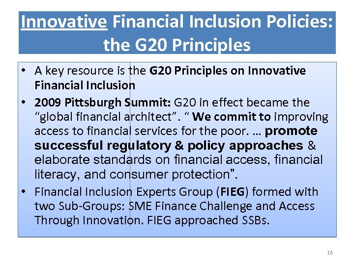 Innovative Financial Inclusion Policies: the G 20 Principles • A key resource is the