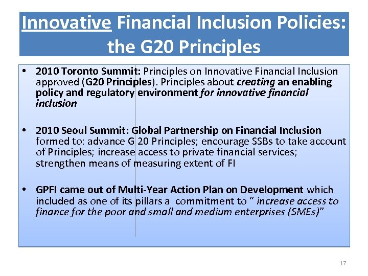 Innovative Financial Inclusion Policies: the G 20 Principles • 2010 Toronto Summit: Principles on