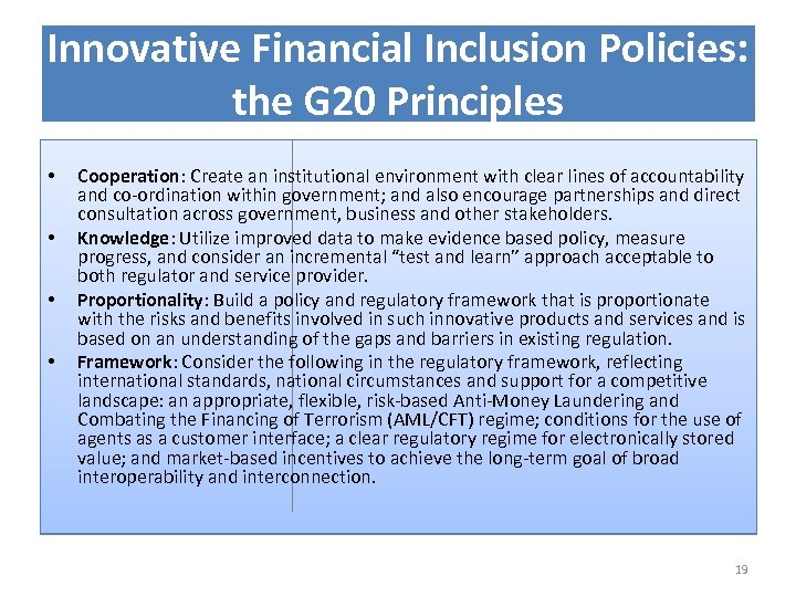 Innovative Financial Inclusion Policies: the G 20 Principles • • Cooperation: Create an institutional