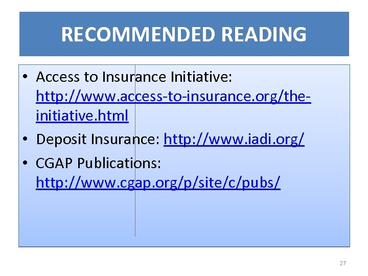 RECOMMENDED READING • Access to Insurance Initiative: http: //www. access-to-insurance. org/theinitiative. html • Deposit