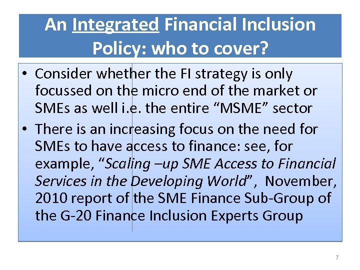 An Integrated Financial Inclusion Policy: who to cover? • Consider whether the FI strategy