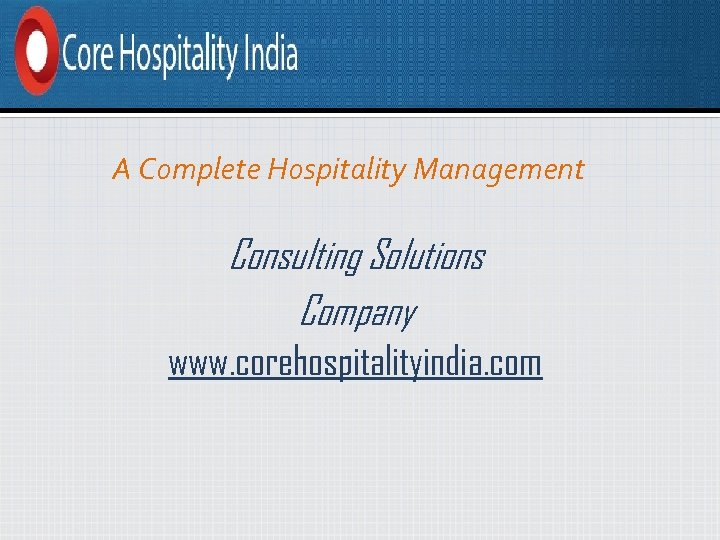 A Complete Hospitality Management Consulting Solutions Company www. corehospitalityindia. com