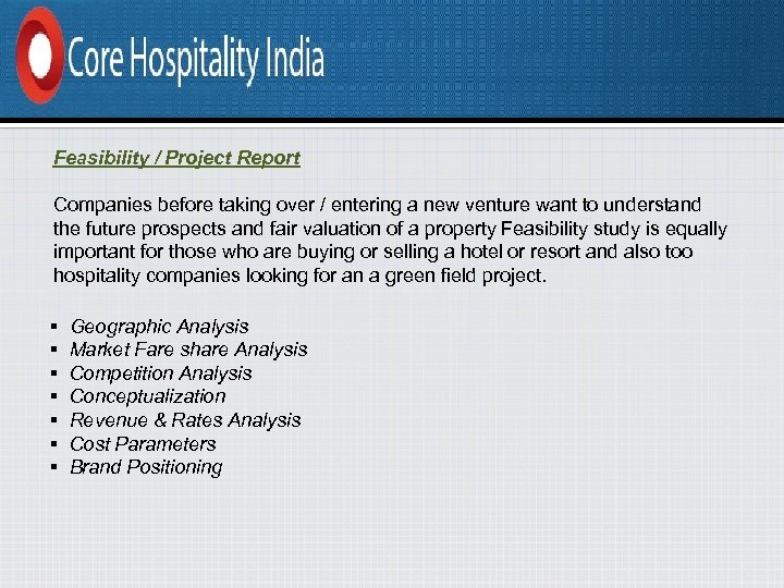 Feasibility / Project Report Companies before taking over / entering a new venture want