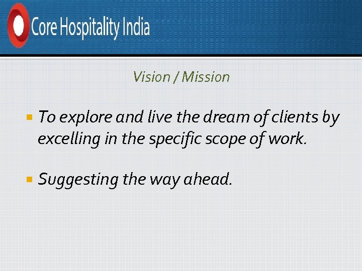 Vision / Mission To explore and live the dream of clients by excelling in