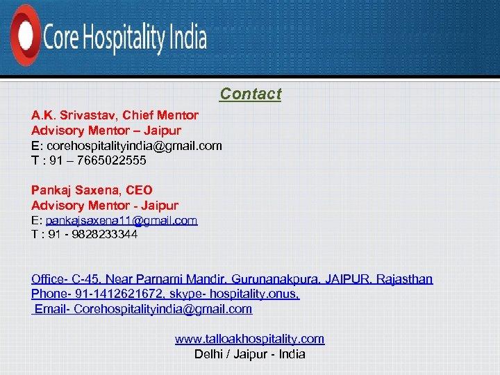Contact A. K. Srivastav, Chief Mentor Advisory Mentor – Jaipur E: corehospitalityindia@gmail. com T