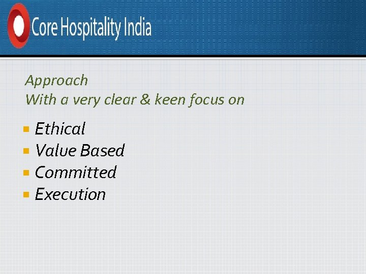 Approach With a very clear & keen focus on Ethical Value Based Committed Execution