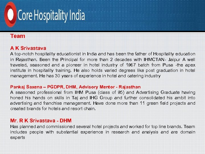 Team A K Srivastava A top-notch hospitality educationist in India and has been the