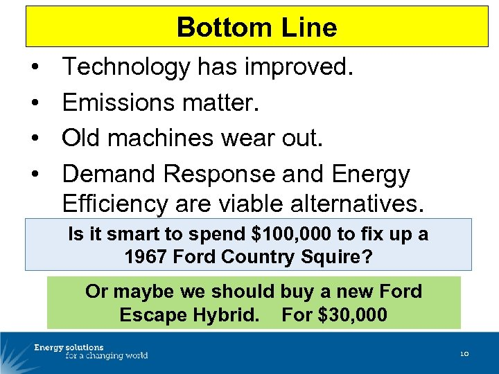Bottom Line • • Technology has improved. Emissions matter. Old machines wear out. Demand