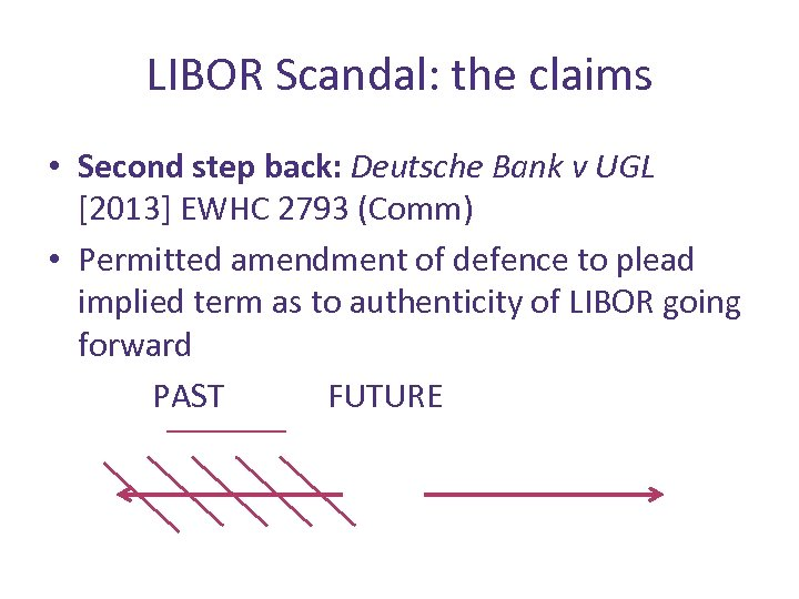 LIBOR Scandal: the claims • Second step back: Deutsche Bank v UGL [2013] EWHC