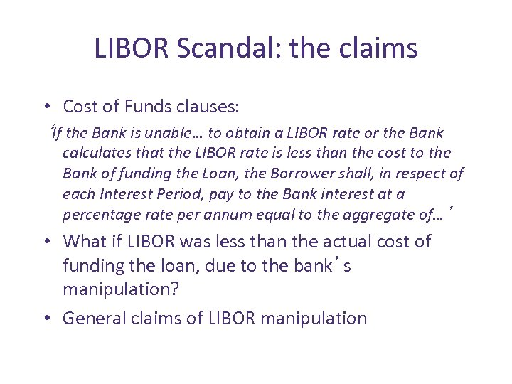 LIBOR Scandal: the claims • Cost of Funds clauses: 'If the Bank is unable…