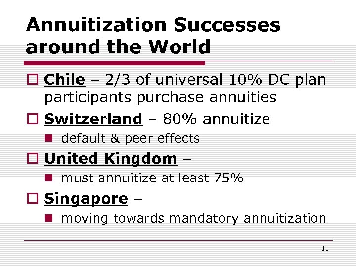 Annuitization Successes around the World o Chile – 2/3 of universal 10% DC plan
