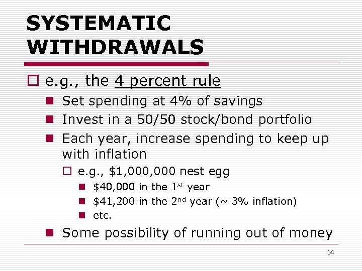 SYSTEMATIC WITHDRAWALS o e. g. , the 4 percent rule n Set spending at