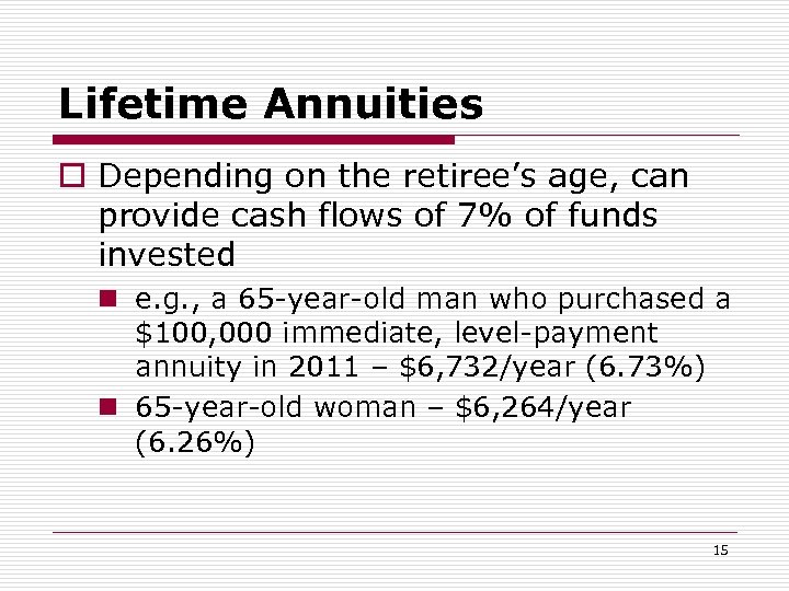 Lifetime Annuities o Depending on the retiree's age, can provide cash flows of 7%