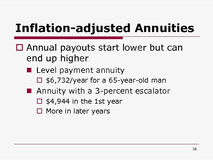 Inflation-adjusted Annuities o Annual payouts start lower but can end up higher n Level