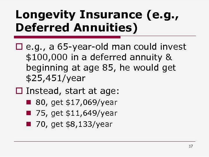 Longevity Insurance (e. g. , Deferred Annuities) o e. g. , a 65 -year-old