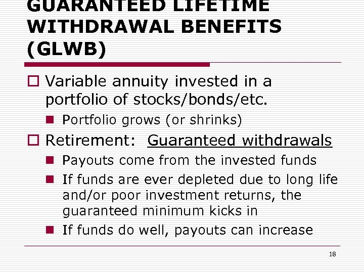 GUARANTEED LIFETIME WITHDRAWAL BENEFITS (GLWB) o Variable annuity invested in a portfolio of stocks/bonds/etc.