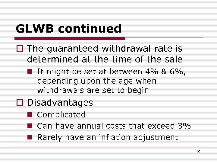 GLWB continued o The guaranteed withdrawal rate is determined at the time of the