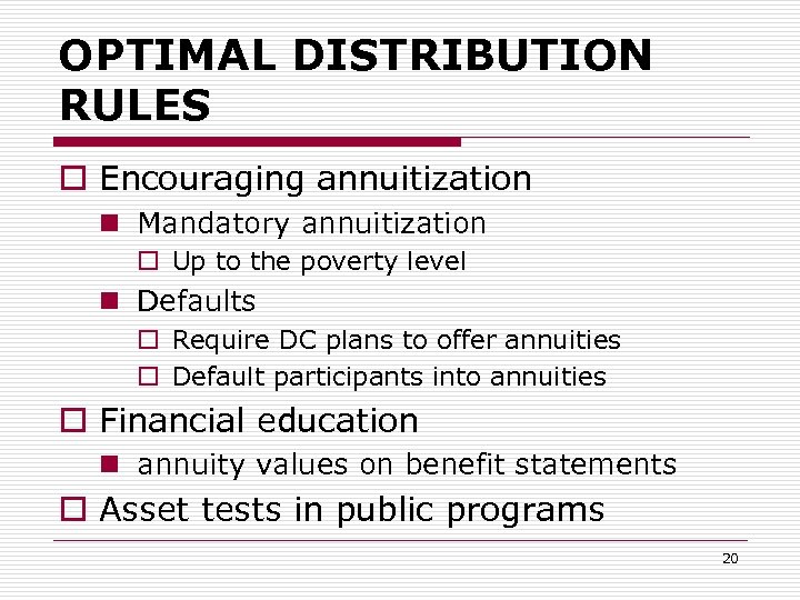 OPTIMAL DISTRIBUTION RULES o Encouraging annuitization n Mandatory annuitization o Up to the poverty