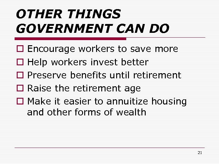 OTHER THINGS GOVERNMENT CAN DO o o o Encourage workers to save more Help