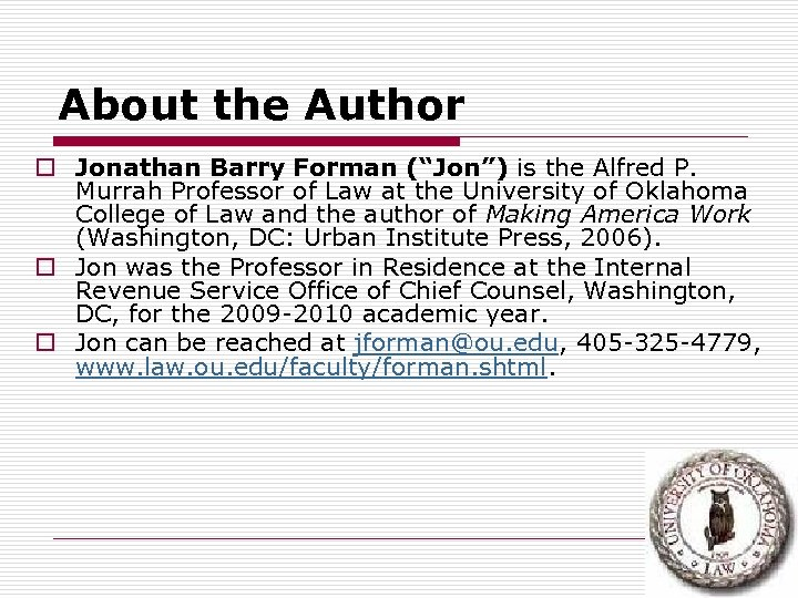 "About the Author o Jonathan Barry Forman (""Jon"") is the Alfred P. Murrah Professor"
