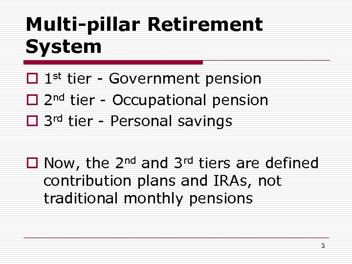 Multi-pillar Retirement System o 1 st tier - Government pension o 2 nd tier