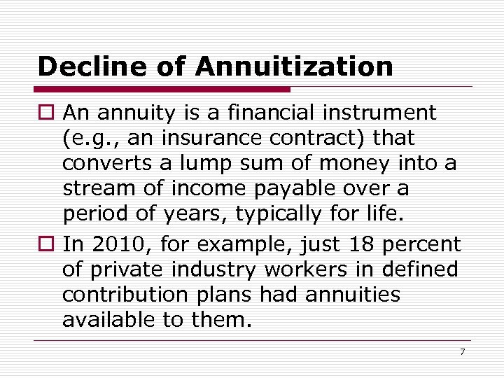 Decline of Annuitization o An annuity is a financial instrument (e. g. , an