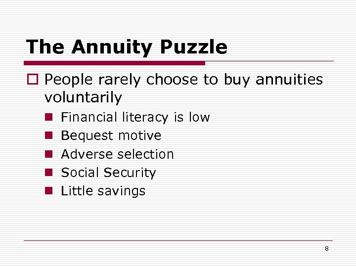 The Annuity Puzzle o People rarely choose to buy annuities voluntarily n n n