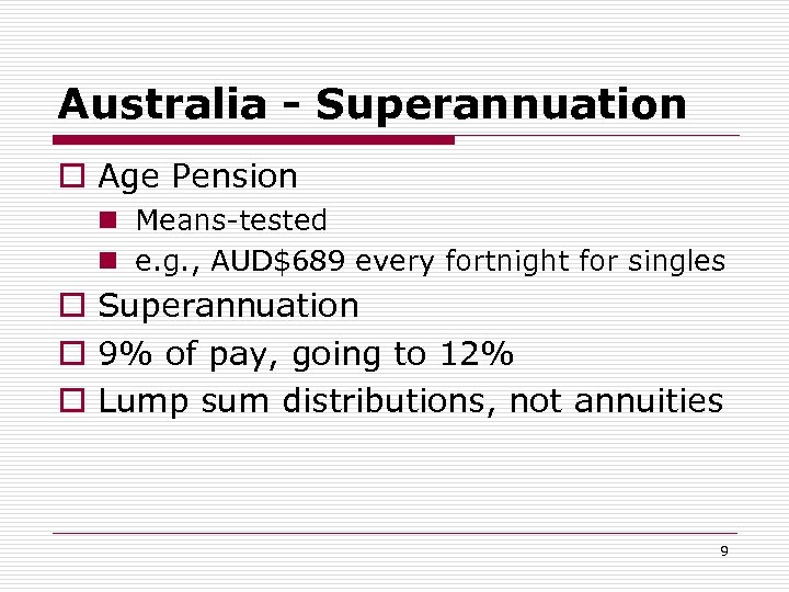 Australia - Superannuation o Age Pension n Means-tested n e. g. , AUD$689 every