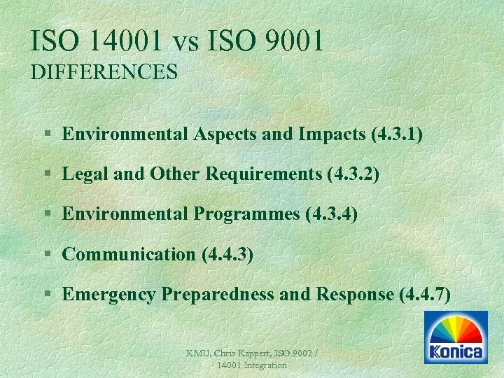 ISO 14001 vs ISO 9001 DIFFERENCES § Environmental Aspects and Impacts (4. 3. 1)