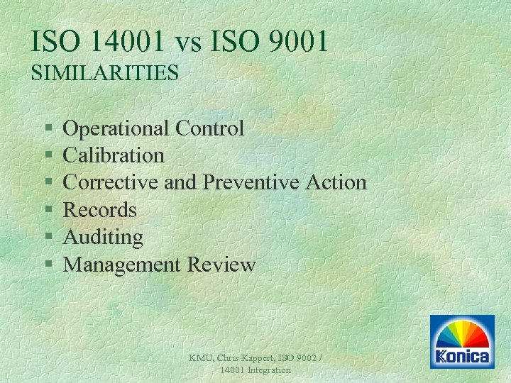 ISO 14001 vs ISO 9001 SIMILARITIES § § § Operational Control Calibration Corrective and