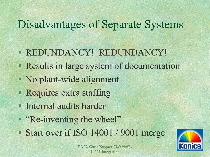 Disadvantages of Separate Systems § § § § REDUNDANCY! Results in large system of