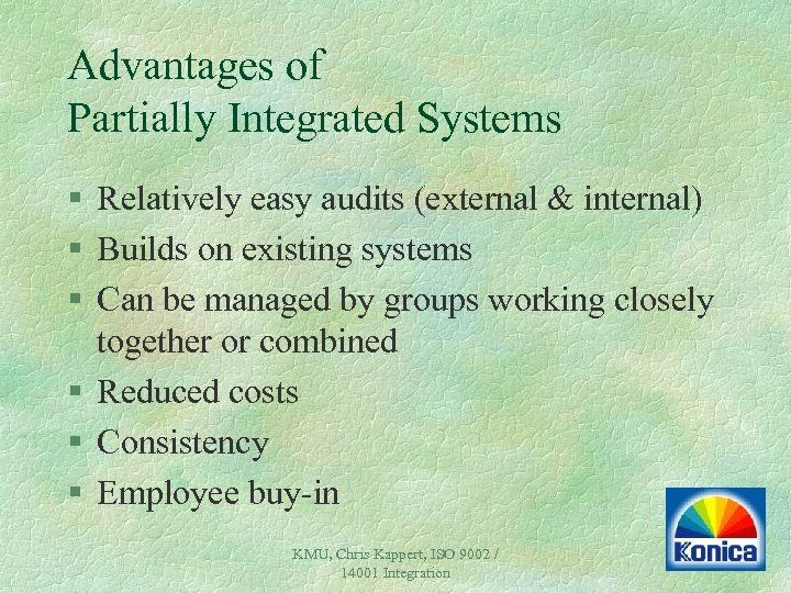 Advantages of Partially Integrated Systems § Relatively easy audits (external & internal) § Builds