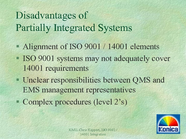 Disadvantages of Partially Integrated Systems § Alignment of ISO 9001 / 14001 elements §