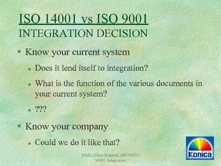 ISO 14001 vs ISO 9001 INTEGRATION DECISION § Know your current system l l
