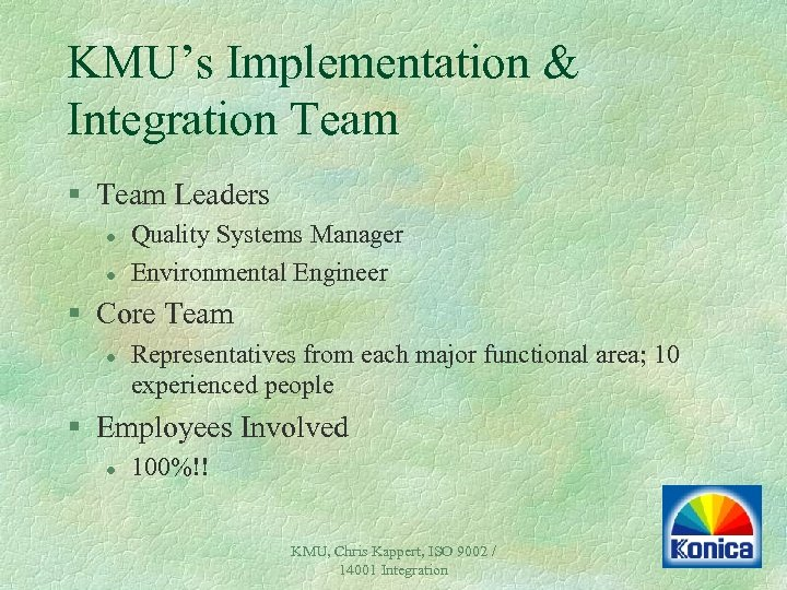 KMU's Implementation & Integration Team § Team Leaders l l Quality Systems Manager Environmental