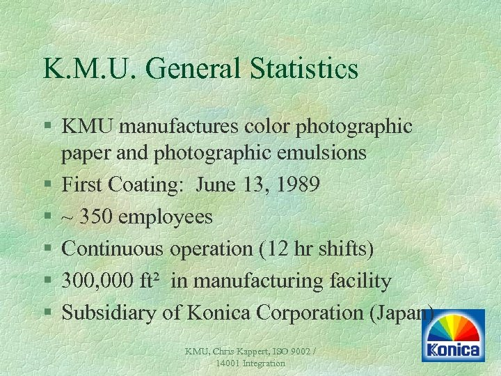 K. M. U. General Statistics § KMU manufactures color photographic paper and photographic emulsions