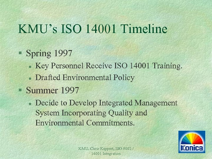 KMU's ISO 14001 Timeline § Spring 1997 l l Key Personnel Receive ISO 14001