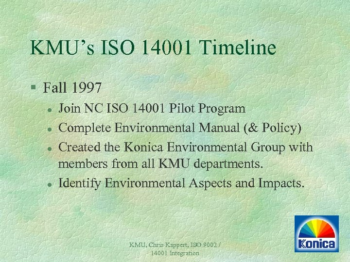 KMU's ISO 14001 Timeline § Fall 1997 l l Join NC ISO 14001 Pilot