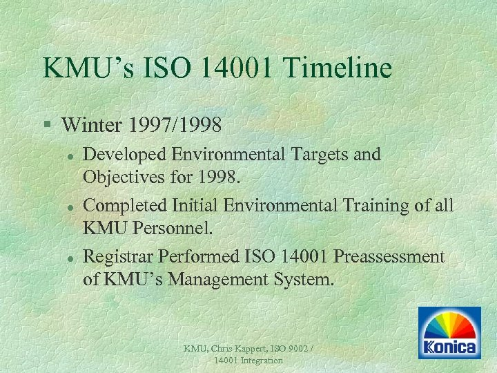 KMU's ISO 14001 Timeline § Winter 1997/1998 l l l Developed Environmental Targets and