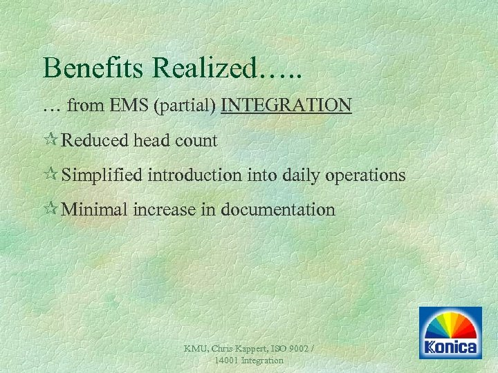 Benefits Realized…. . … from EMS (partial) INTEGRATION ¶ Reduced head count ¶ Simplified