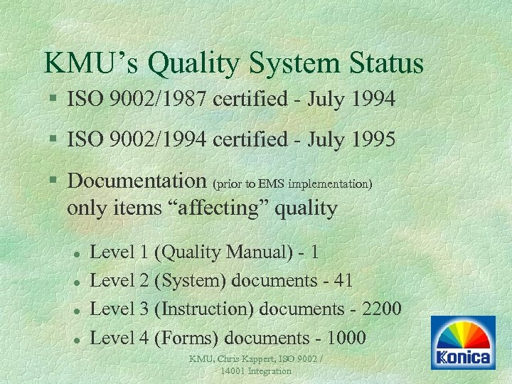 KMU's Quality System Status § ISO 9002/1987 certified - July 1994 § ISO 9002/1994
